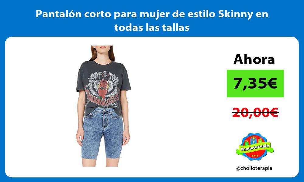 Pantalón corto para mujer de estilo Skinny en todas las tallas
