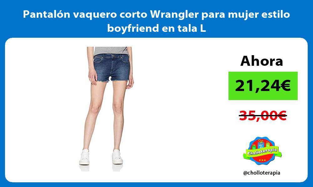 Pantalón vaquero corto Wrangler para mujer estilo boyfriend en tala L