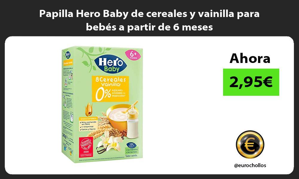 Papilla Hero Baby de cereales y vainilla para bebés a partir de 6 meses