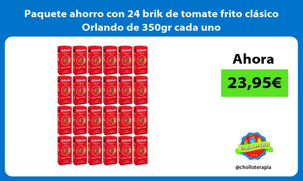 Paquete ahorro con 24 brik de tomate frito clásico Orlando de 350gr cada uno