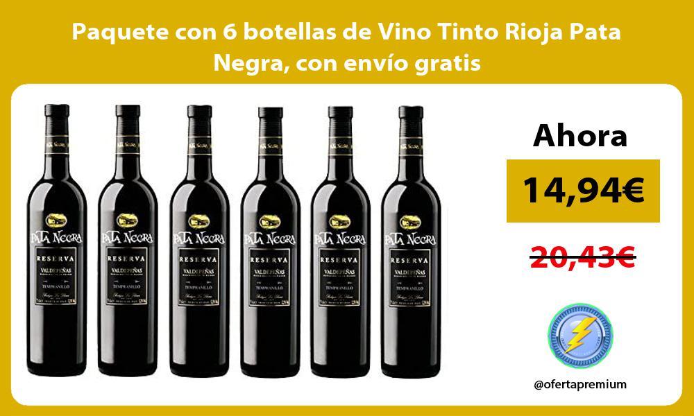 Paquete con 6 botellas de Vino Tinto Rioja Pata Negra con envío gratis