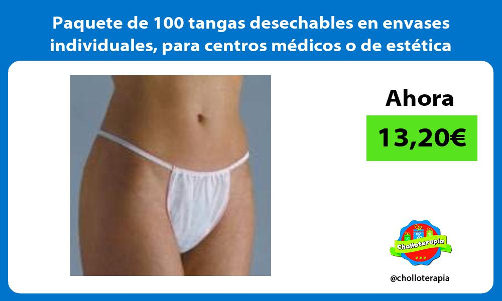 Paquete de 100 tangas desechables en envases individuales para centros médicos o de estética