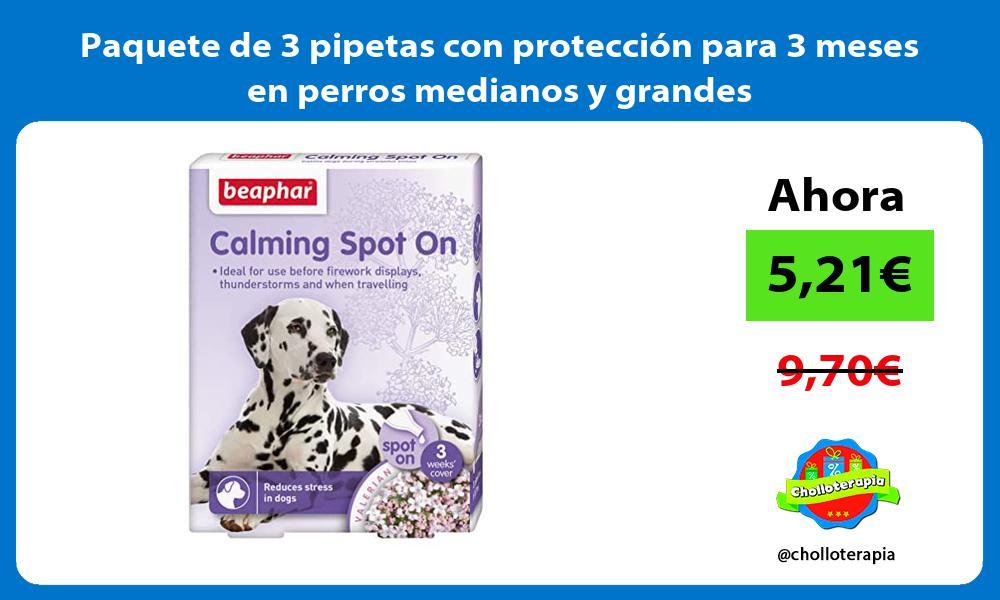 Paquete de 3 pipetas con protección para 3 meses en perros medianos y grandes