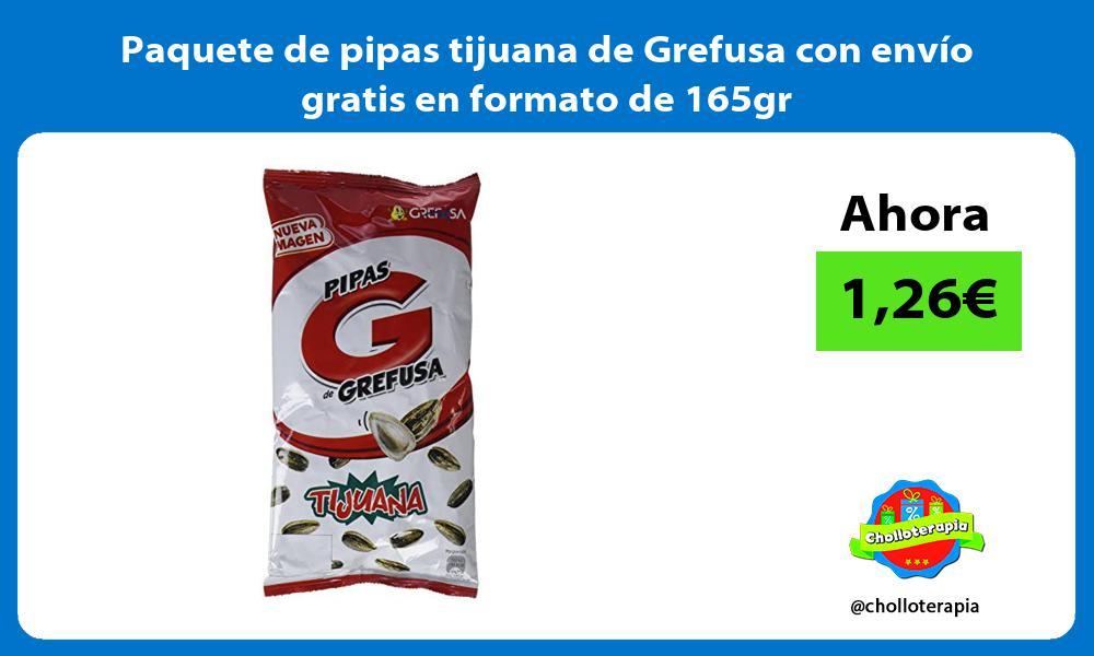 Paquete de pipas tijuana de Grefusa con envío gratis en formato de 165gr