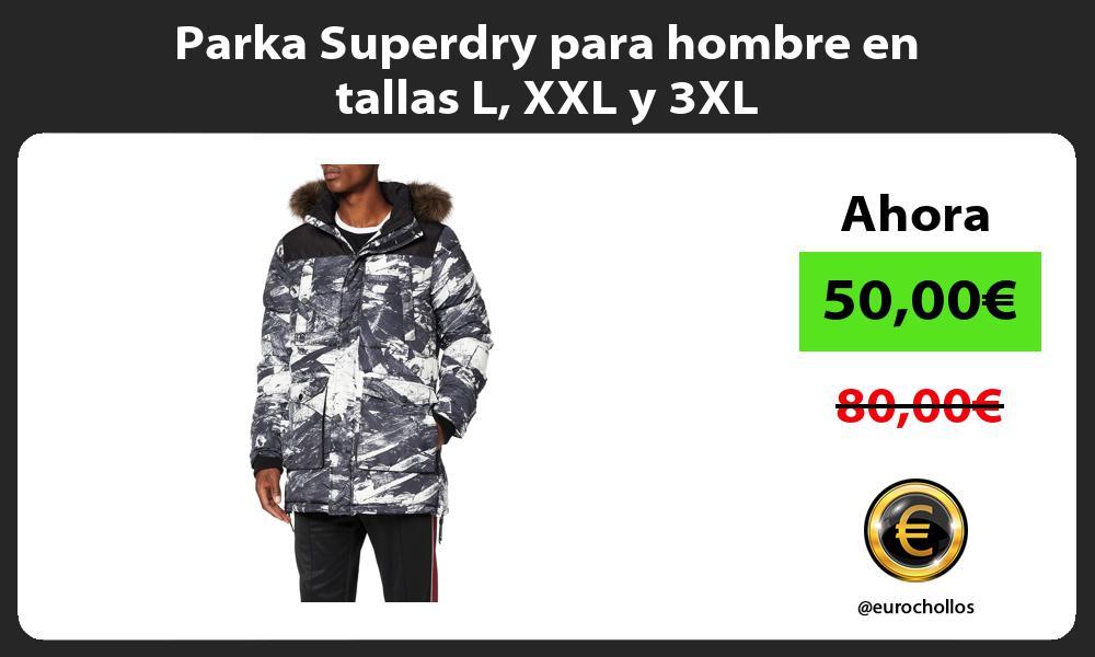 Parka Superdry para hombre en tallas L XXL y 3XL