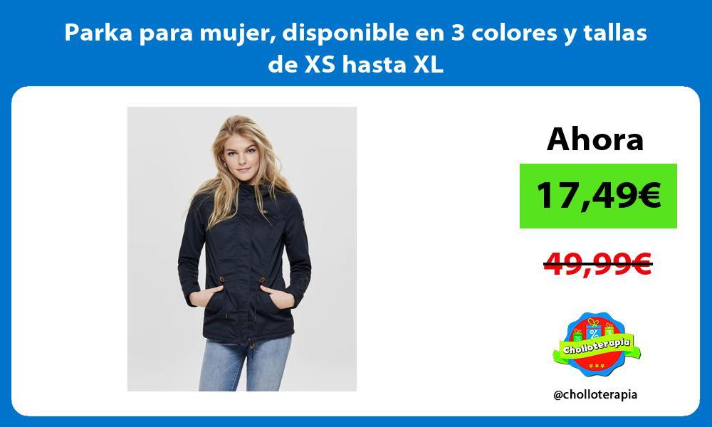Parka para mujer disponible en 3 colores y tallas de XS hasta XL