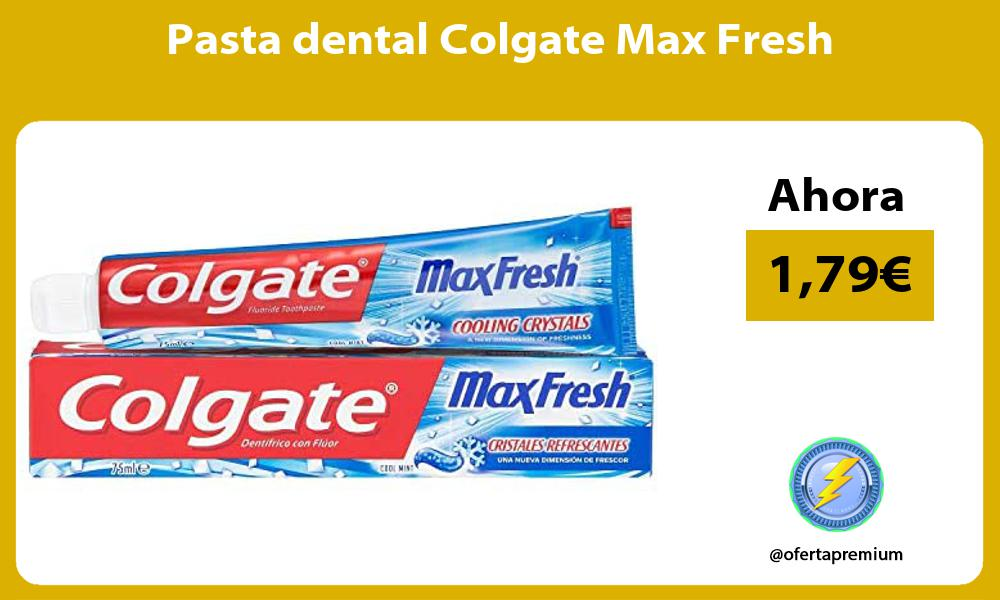 Pasta dental Colgate Max Fresh