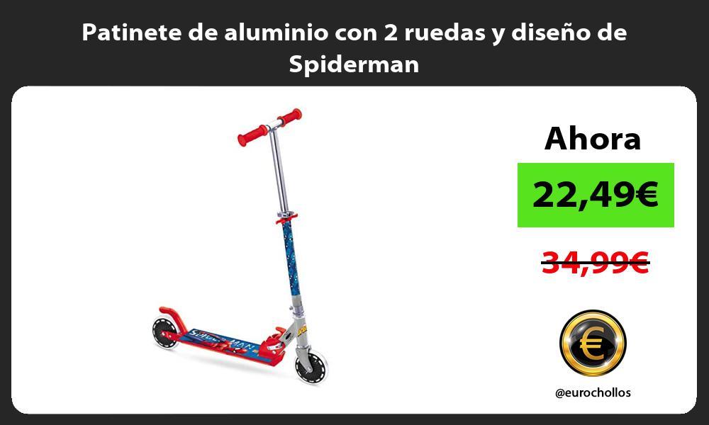 Patinete de aluminio con 2 ruedas y diseño de Spiderman
