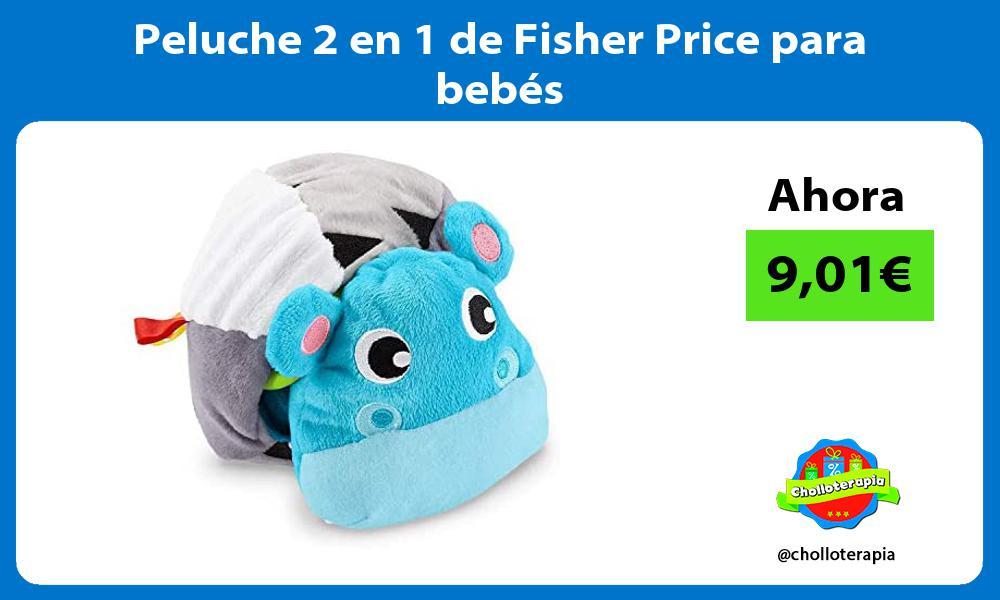 Peluche 2 en 1 de Fisher Price para bebés