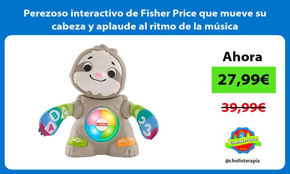 Perezoso interactivo de Fisher Price que mueve su cabeza y aplaude al ritmo de la música