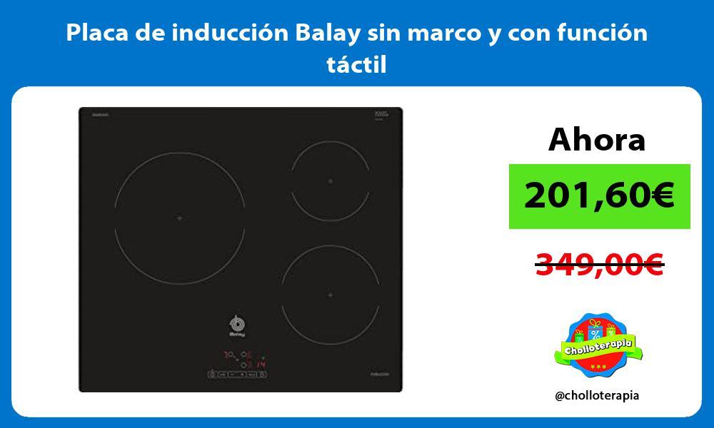 Placa de inducción Balay sin marco y con función táctil