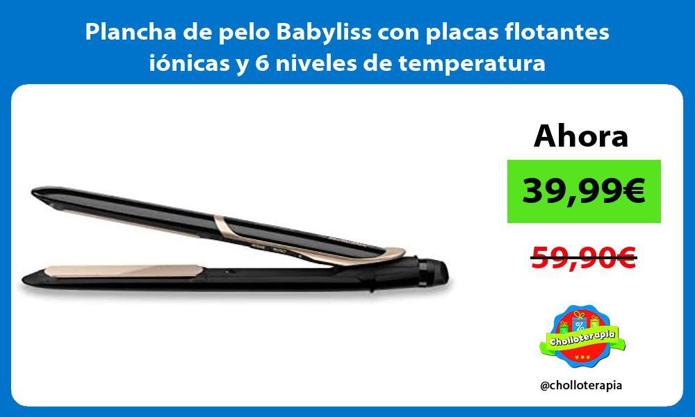 Plancha de pelo Babyliss con placas flotantes iónicas y 6 niveles de temperatura