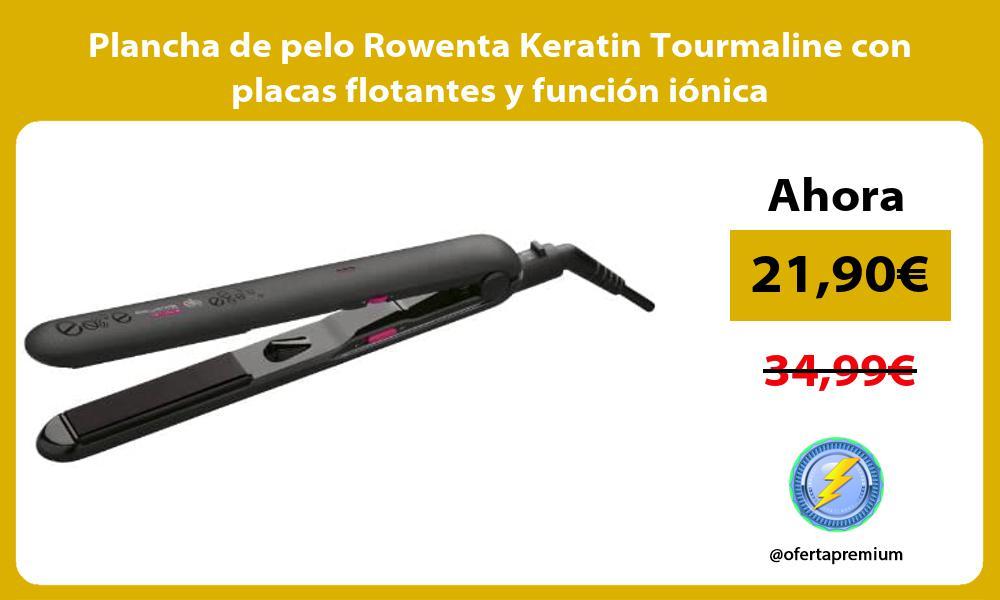 Plancha de pelo Rowenta Keratin Tourmaline con placas flotantes y función iónica