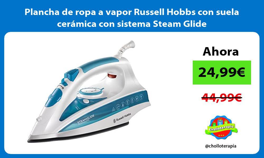 Plancha de ropa a vapor Russell Hobbs con suela cerámica con sistema Steam Glide