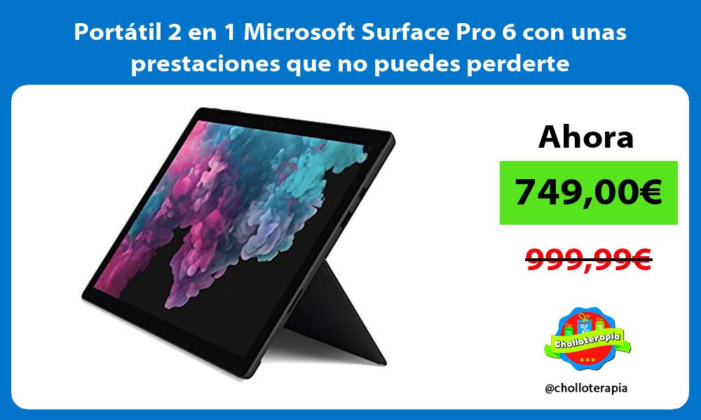 Portátil 2 en 1 Microsoft Surface Pro 6 con unas prestaciones que no puedes perderte