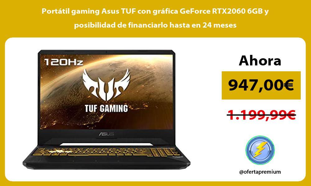 Portátil gaming Asus TUF con gráfica GeForce RTX2060 6GB y posibilidad de financiarlo hasta en 24 meses