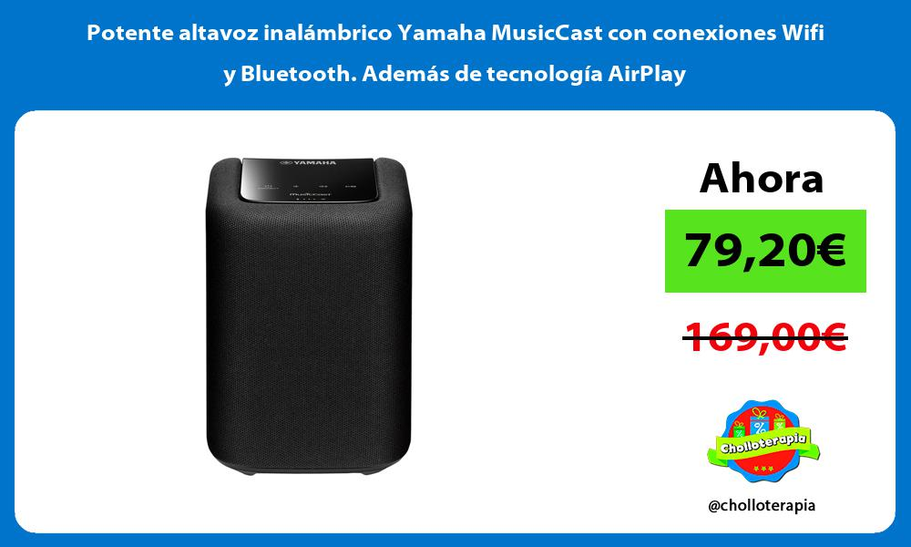 Potente altavoz inalámbrico Yamaha MusicCast con conexiones Wifi y Bluetooth Además de tecnología AirPlay