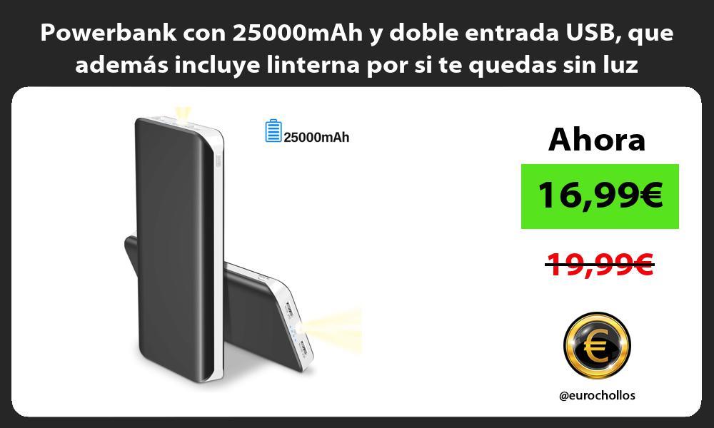 Powerbank con 25000mAh y doble entrada USB que además incluye linterna por si te quedas sin luz