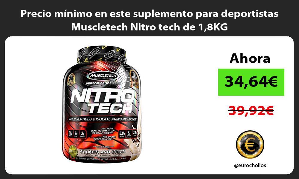 Precio mínimo en este suplemento para deportistas Muscletech Nitro tech de 18KG