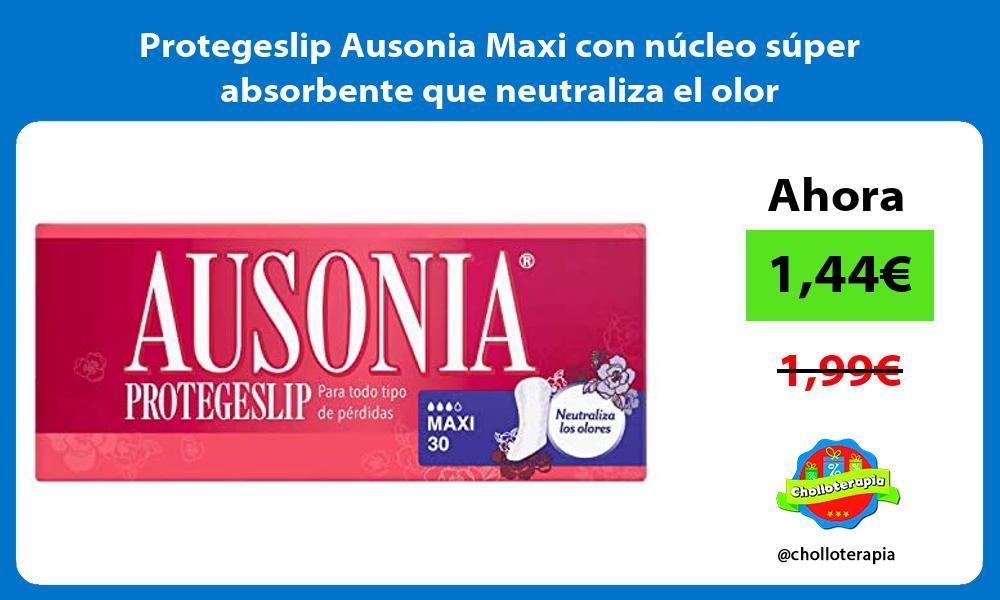 Protegeslip Ausonia Maxi con núcleo súper absorbente que neutraliza el olor