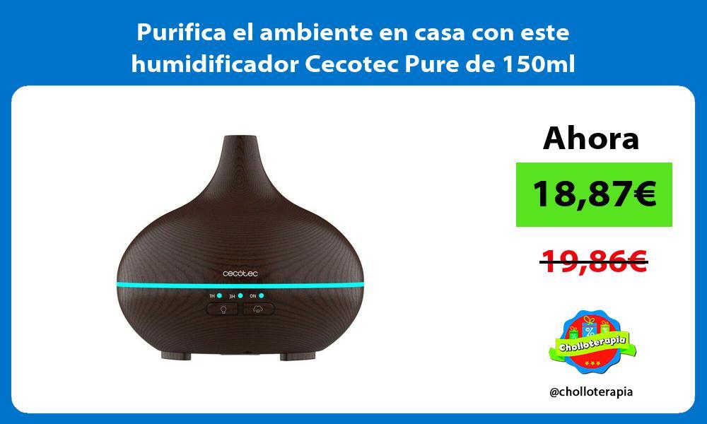 Purifica el ambiente en casa con este humidificador Cecotec Pure de 150ml
