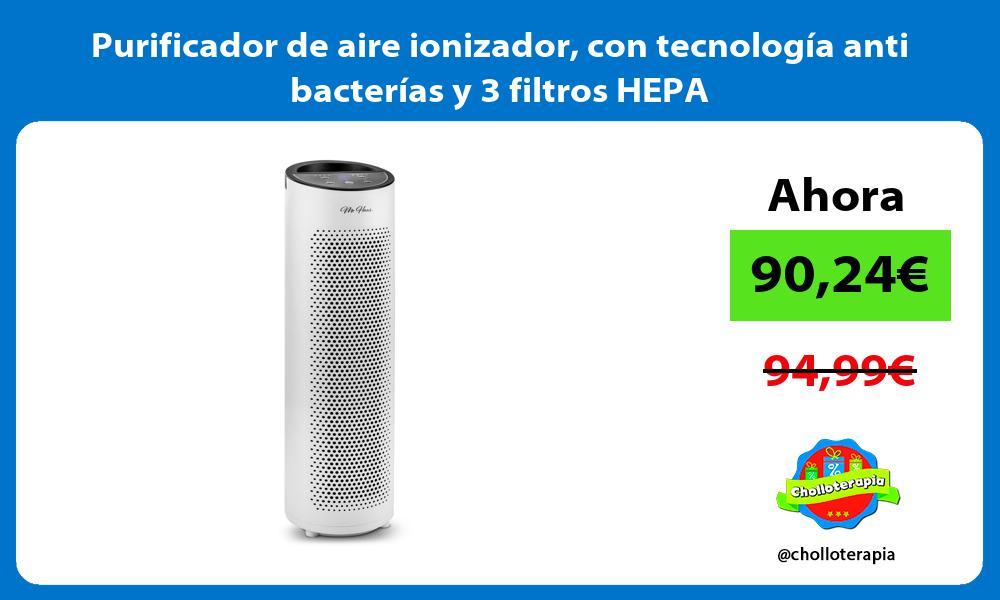 Purificador de aire ionizador con tecnología anti bacterías y 3 filtros HEPA