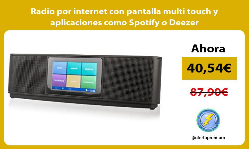 Radio por internet con pantalla multi touch y aplicaciones como Spotify o Deezer