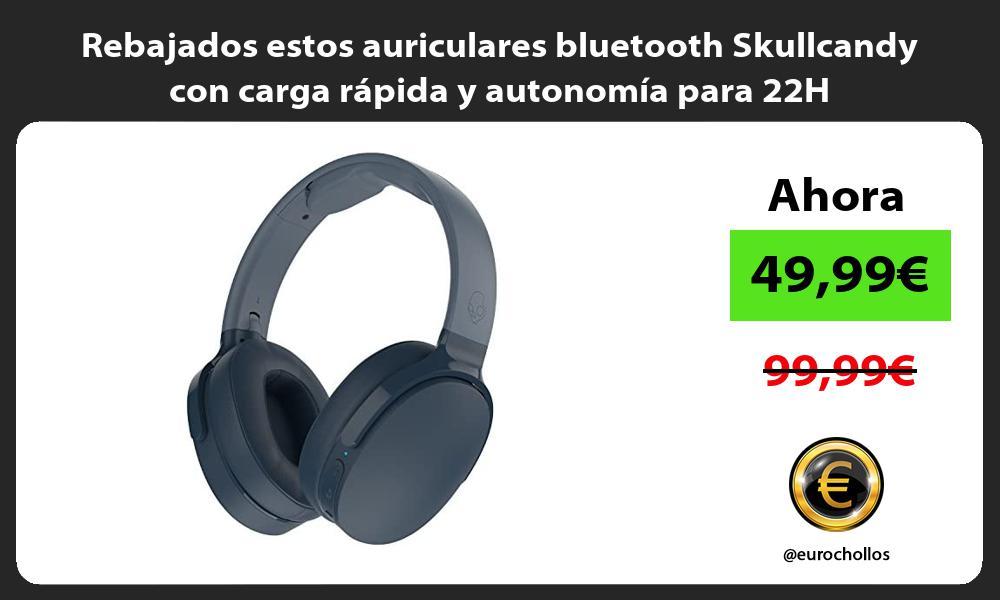 Rebajados estos auriculares bluetooth Skullcandy con carga rápida y autonomía para 22H