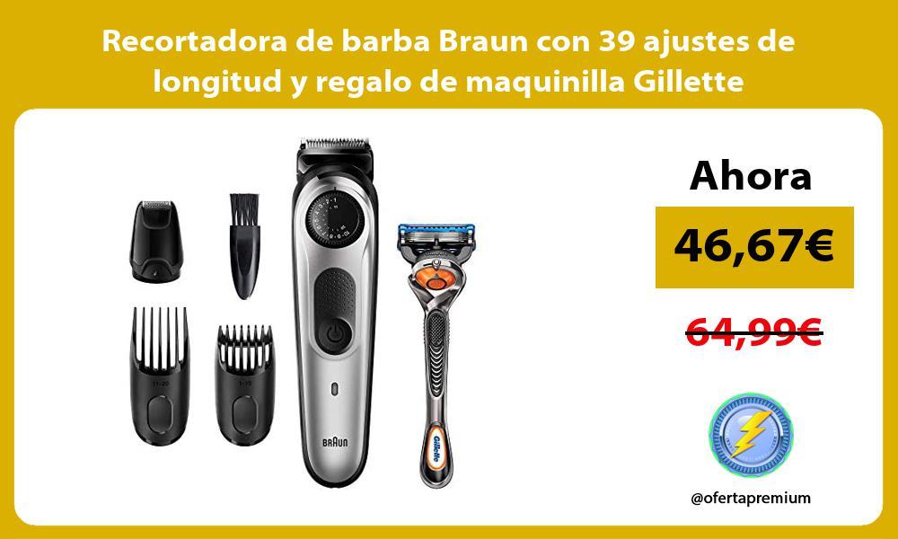 Recortadora de barba Braun con 39 ajustes de longitud y regalo de maquinilla Gillette