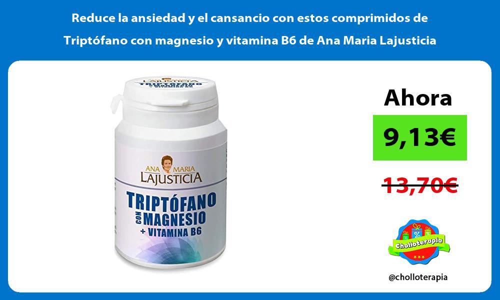 Reduce la ansiedad y el cansancio con estos comprimidos de Triptófano con magnesio y vitamina B6 de Ana Maria Lajusticia