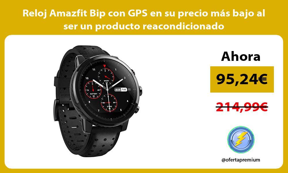 Reloj Amazfit Bip con GPS en su precio más bajo al ser un producto reacondicionado