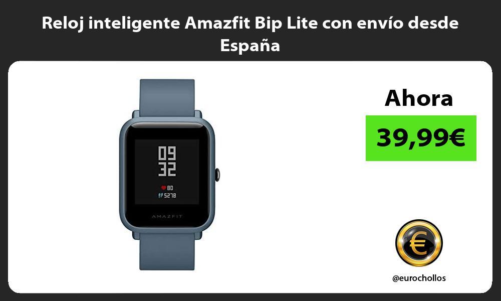 Reloj inteligente Amazfit Bip Lite con envío desde España