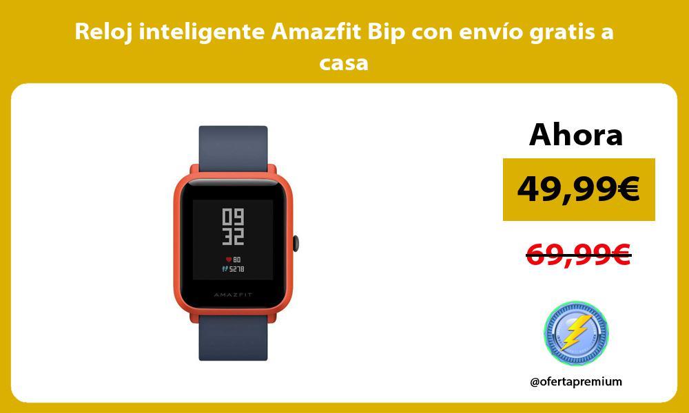 Reloj inteligente Amazfit Bip con envío gratis a casa