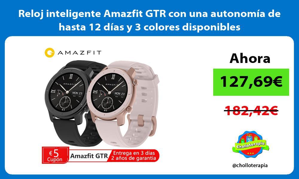 Reloj inteligente Amazfit GTR con una autonomía de hasta 12 días y 3 colores disponibles