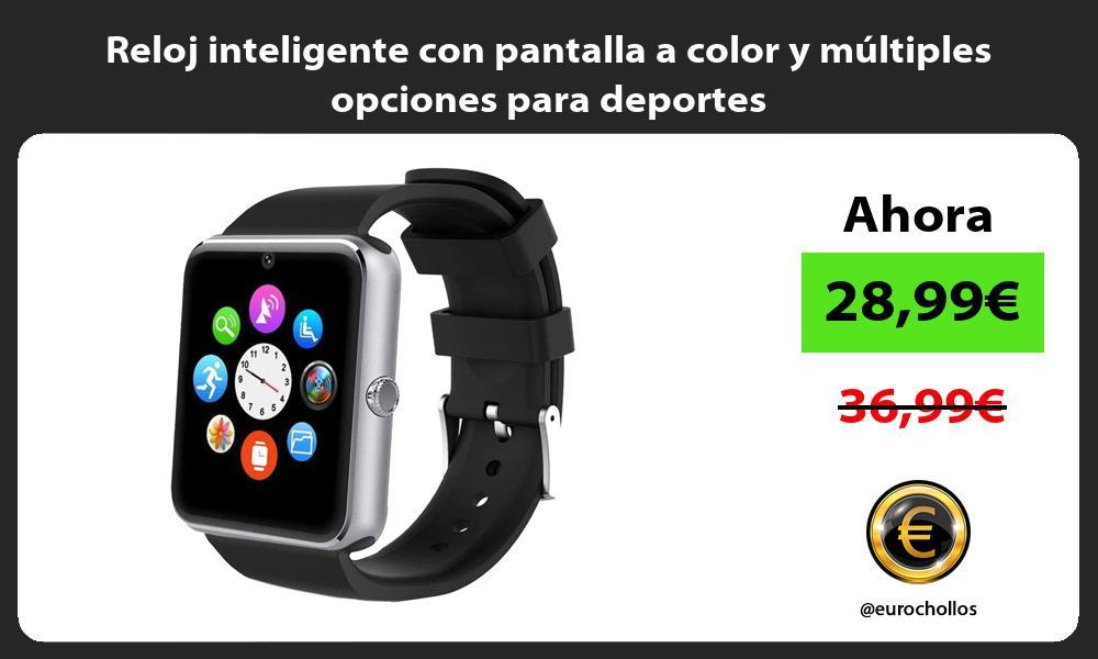 Reloj inteligente con pantalla a color y múltiples opciones para deportes