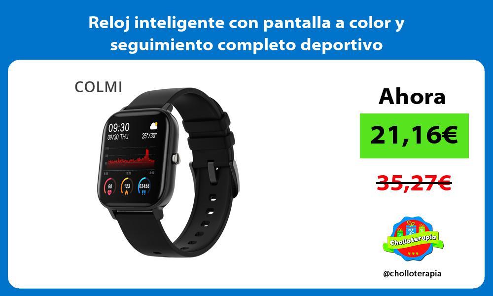 Reloj inteligente con pantalla a color y seguimiento completo deportivo
