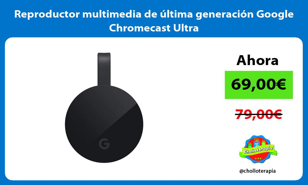 Reproductor multimedia de última generación Google Chromecast Ultra
