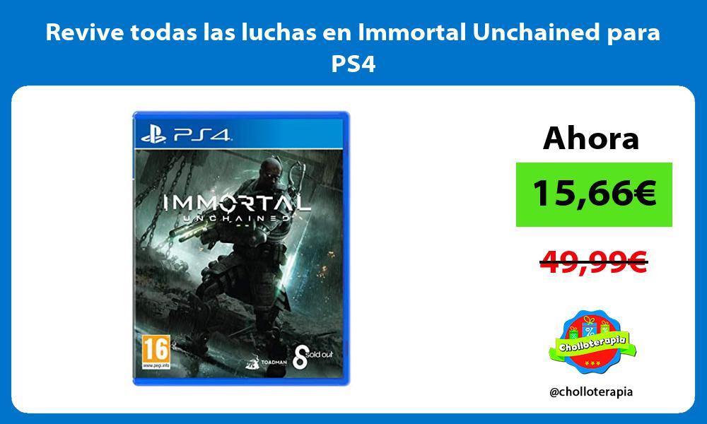Revive todas las luchas en Immortal Unchained para PS4