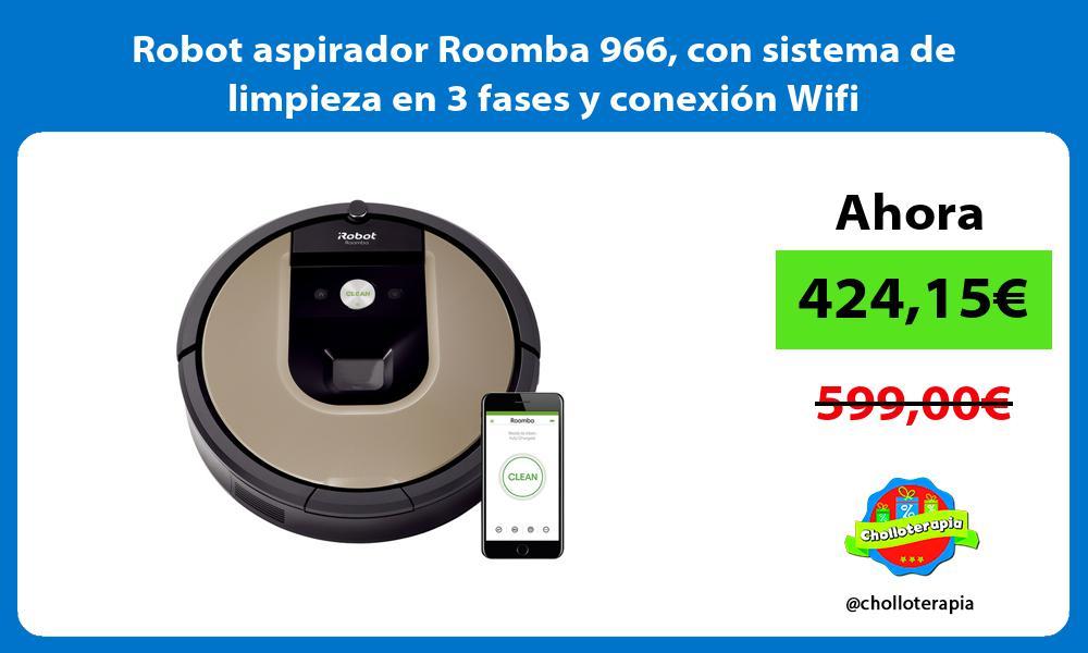 Robot aspirador Roomba 966 con sistema de limpieza en 3 fases y conexión Wifi