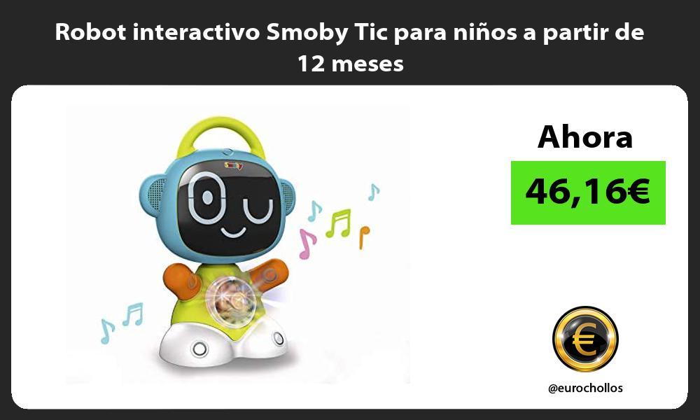 Robot interactivo Smoby Tic para niños a partir de 12 meses