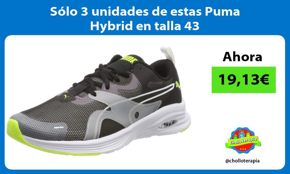 Sólo 3 unidades de estas Puma Hybrid en talla 43