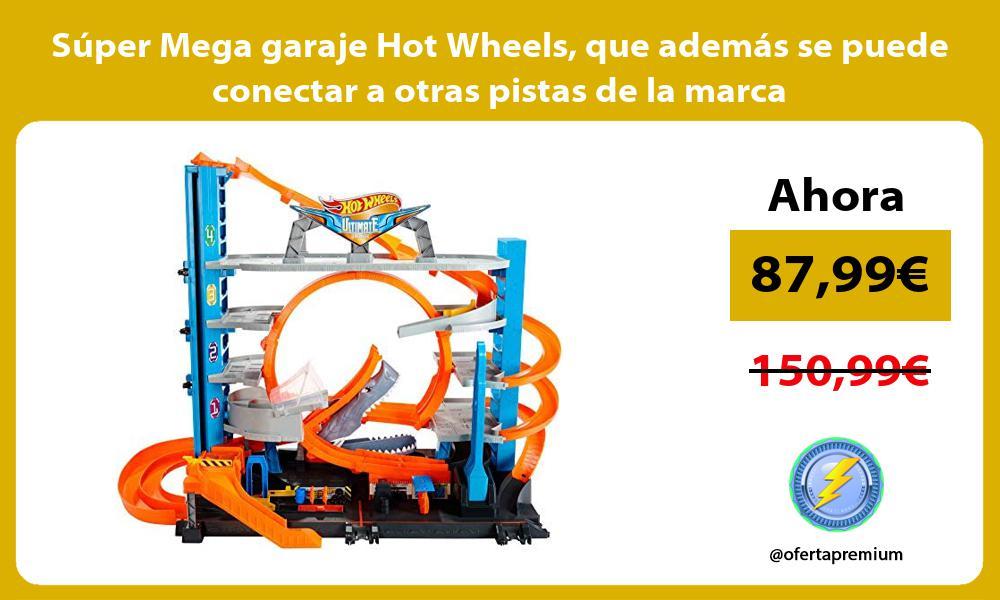 Súper Mega garaje Hot Wheels que además se puede conectar a otras pistas de la marca