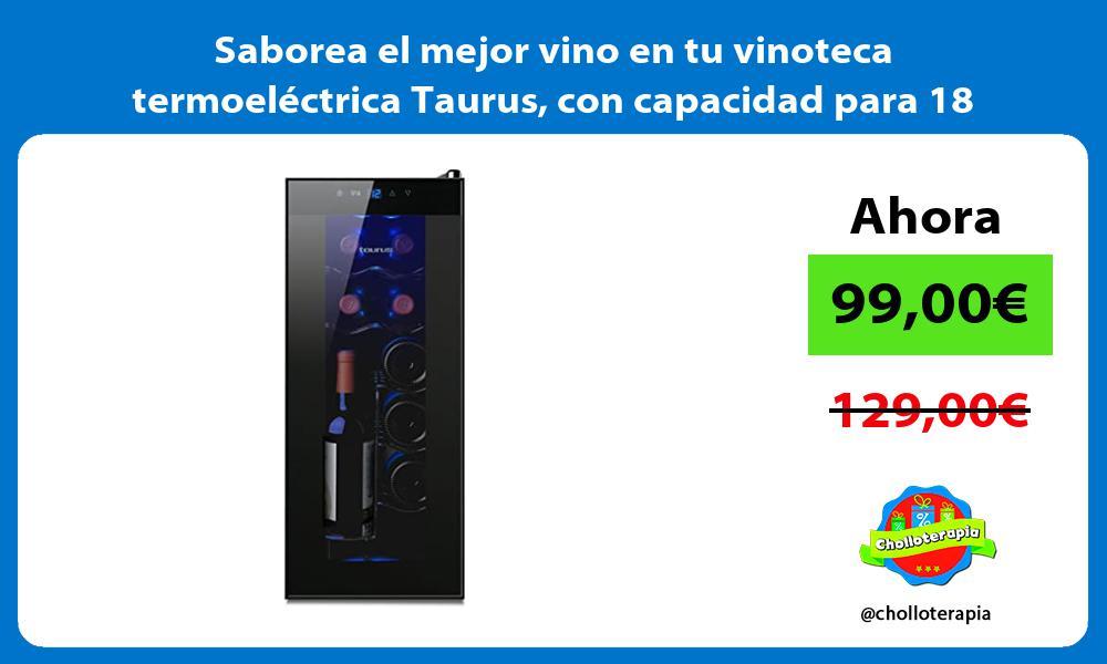Saborea el mejor vino en tu vinoteca termoeléctrica Taurus con capacidad para 18 botellas