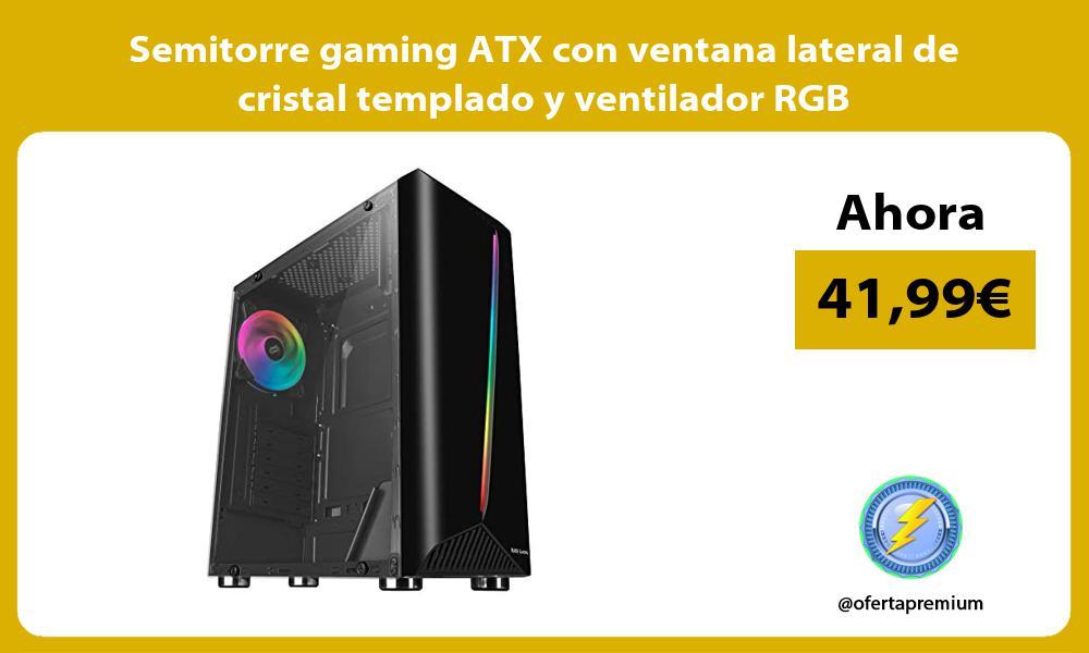 Semitorre gaming ATX con ventana lateral de cristal templado y ventilador RGB