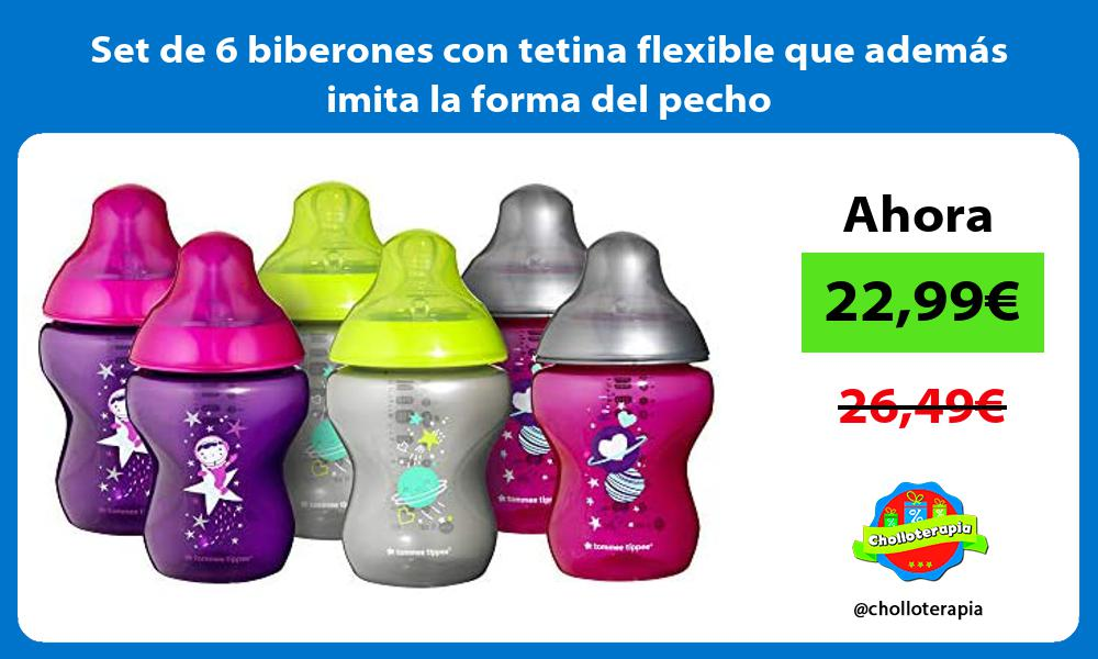 Set de 6 biberones con tetina flexible que además imita la forma del pecho