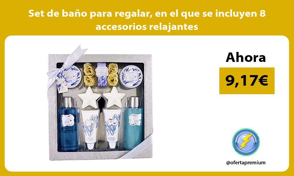 Set de baño para regalar en el que se incluyen 8 accesorios relajantes