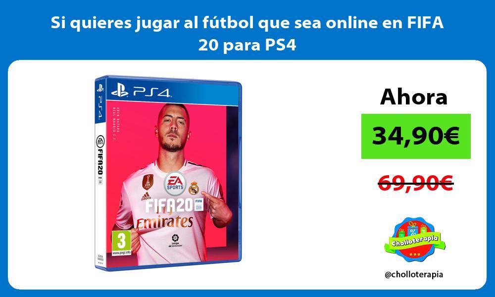 Si quieres jugar al fútbol que sea online en FIFA 20 para PS4