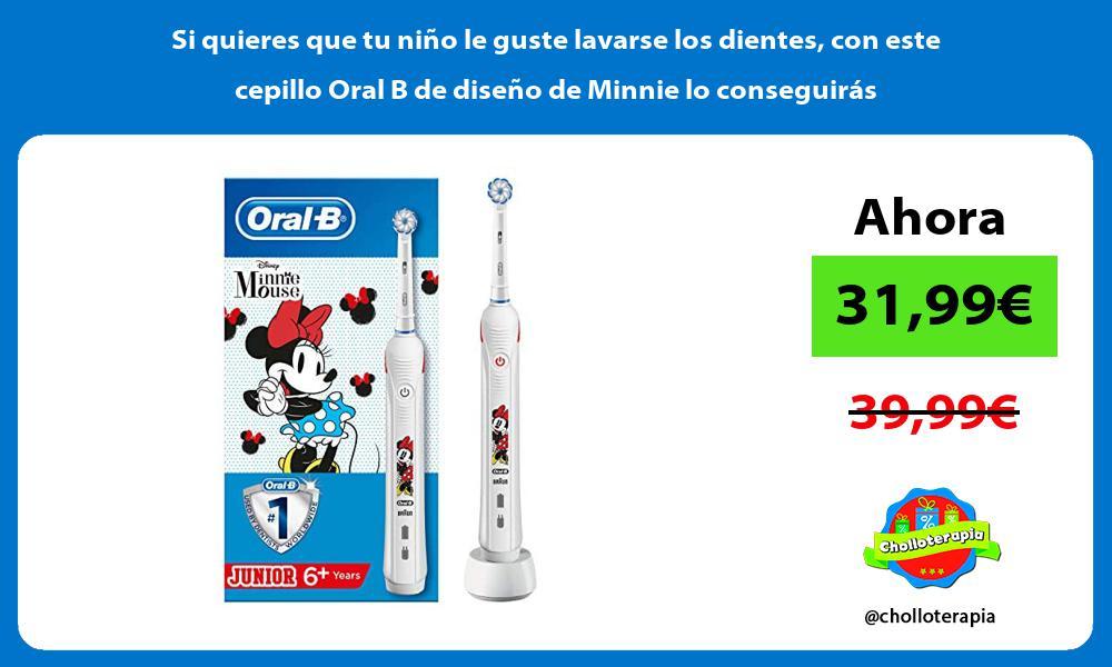 Si quieres que tu niño le guste lavarse los dientes con este cepillo Oral B de diseño de Minnie lo conseguirás