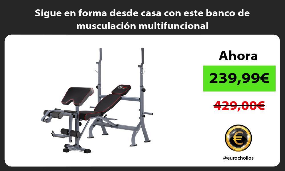 Sigue en forma desde casa con este banco de musculación multifuncional