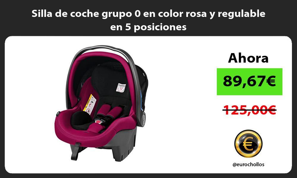 Silla de coche grupo 0 en color rosa y regulable en 5 posiciones